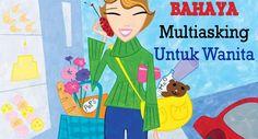 Wanita terutama yang sudah jadi ibu, biasanya sering ber-multitasking. Harus diwaspadai, karena ternyata ada efek negatifnya. Klik link di atas untuk informasi lengkapnya