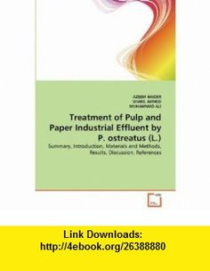 Treatment of Pulp and Paper Industrial Effluent by P. ostreatus (L.) (9783639357226) AZEEM HAIDER, SHAKIL AHMED, MUHAMMAD ALI , ISBN-10: 3639357221  , ISBN-13: 978-3639357226 ,  , tutorials , pdf , ebook , torrent , downloads , rapidshare , filesonic , hotfile , megaupload , fileserve