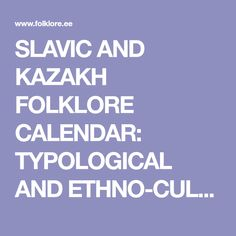 SLAVIC AND KAZAKH FOLKLORE CALENDAR:   TYPOLOGICAL AND ETHNO-CULTURAL   PARALLELS
