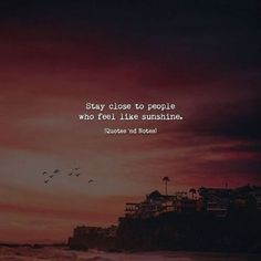 Stay close to people who feel like sunshine. True Quotes, Words Quotes, Motivational Quotes, Inspirational Quotes, Sayings, People Quotes, Quotes And Notes, Great Quotes, Quotes To Live By