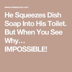 He Squeezes Dish Soap Into His Toilet. But When You See Why… IMPOSSIBLE!
