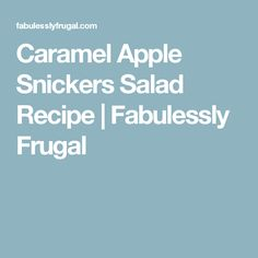 Caramel Apple Snickers Salad Recipe   Fabulessly Frugal