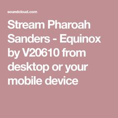 Stream Pharoah Sanders - Equinox by V20610 from desktop or your mobile device