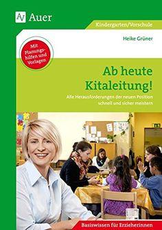 Ab heute Kitaleitung!: Alle Herausforderungen der neuen Position schnell und sicher meistern (Kindergarten)