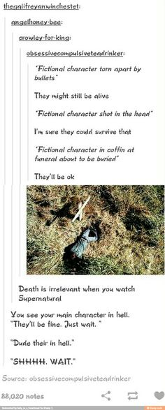 Death is irrelevant when you watch Supernatural    So accurate, we almost wouldn't be able to joke about it.... almost