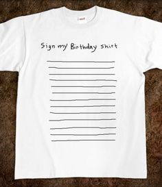 sign my birthday party shirt-need this for my 21st