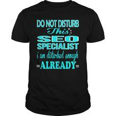 SEO SPECIALIST Do Not Disturb I Am Disturbed Enough Already T-Shirts, Hoodies…