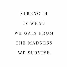 Strength is what we gain from the madness we Brave Quotes, Now Quotes, Quotes To Live By, Great Quotes, Life Quotes, Live Life Happy Quotes, Quotes For Hope, Start Quotes, Daily Quotes