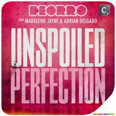 Deorro feat. Madeleine Jayne & Adrian Delgado – Unspoiled Perfection.. You're the perfect I've been longing for