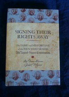 Signing Their Rights Away: The Fame and Misfortune of the Men Who Signed the US Constitution by Denise Kiernan & Joseph D'Agnese 1st Edition /1st Printing 2011 HCDJ in Books | eBay