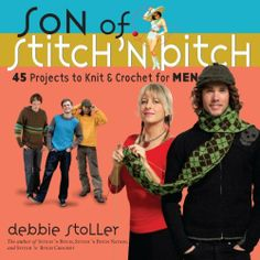 Son of Stitch 'n Bitch: 45 Projects to Knit and Crochet for Men by Debbie Stoller $4 for kindle