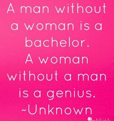 a man without a woman is a bachelor a woman without a man is pink quotesvalentines day
