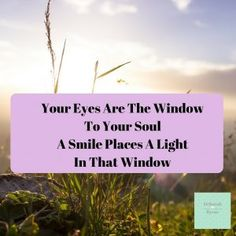 Your Eyes Are The Window To Your Soul A Smile Places A Light In That Window #TuesdayMotivation