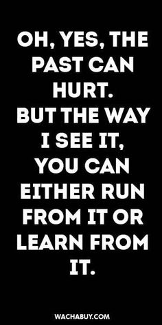 Strength Quotes : #inspiration #quote / OH YES THE PAST CAN HURT. BUT THE WAY I SEE IT  YOU CAN