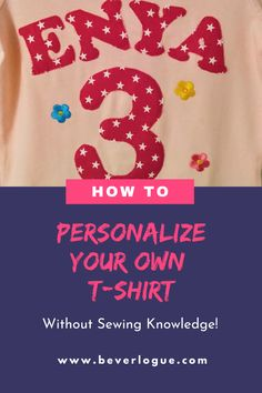 Have you always wanted to personalize a birthday T-shirt for your kid but do not know how to? Then, this is for you! These methods are for anyone who doesn't own a sewing machine, without or with very little knowledge of sewing. Make Your Own, Make It Yourself, How To Make, Birthday Traditions, Custom Made T Shirts, Personalized T Shirts, Custom T, Knowledge, Diy Crafts