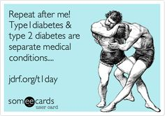 Repeat after me! Type 1 diabetes & Type 2 diabetes are separate medical conditions....