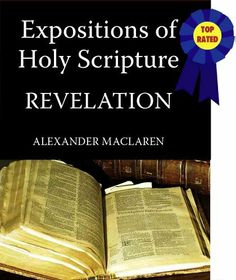 Expositions of Holy Scripture-The Book Of Revelation by Alexander MacLaren. $2.71. Publisher: GraceWorks Multimedia (October 23, 2010). 246 pages