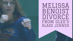 Melissa Benoist divorce from Glee's Blake Jenner