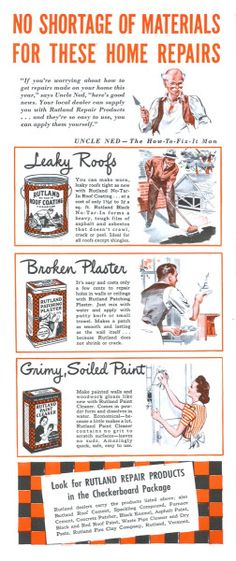 Tumblr - 1942 Ad for doing your own home repairs, in light of the increasing shortages of manpower and restrictions of many types of building materials. With these items, while still available, the average homeowner should be able to accomplish these simple repairs that will take care of problems that no contractor or carpenter may be available to take care of for you.
