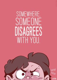 Somewhere, Someone Disagrees With You. by kevinbolk.deviantart.com