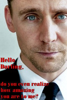 Tom Hiddleston. Hello Darling- Amazing