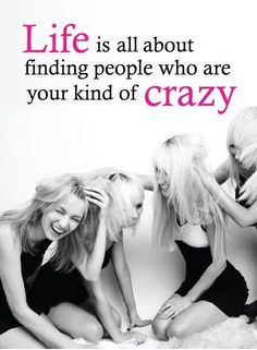 Life is all about finding people who are your kind of crazy. Picture Quote #1