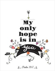 My Only Hope is in You.
