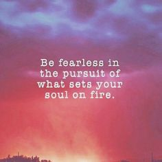 """Be fearless in the pursuit of what sets your soul on fire."" 50 Great Inspirational And Motivational Quotes The Words, Great Quotes, Quotes Inspirational, Quotes Quotes, Quotes Images, Famous Quotes, Wisdom Quotes, Truth Quotes, Live Free Quotes"