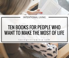 Ten Books for People Who Want to Make the Most of Life | Loving Little Dixie