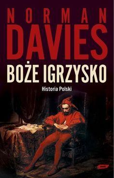 Boże igrzysko. Historia Polski - Norman Davies (78897) - Lubimyczytać.pl