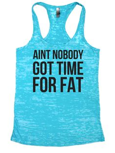 AINT NOBODY GOT TIME FOR FAT - Burnout Tank Top - Choose Shirt Color w/ Black…