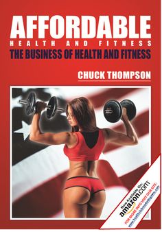 Affordable Health And Fitness (The Business Of Health And Fitness)By Chuck Thomson AVAILABLE IN AMAZON visit our site for more info: www.healthclubmarketingmmc.com
