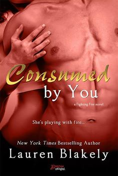 Consumed by You by Lauren Blakely ~ Release Day Blitz, Excerpt, & Giveaway! Contemporary Romance Books, Fire Book, Book Review Blogs, Lauren, A Boutique, Bestselling Author, Book Lovers, Creative Storage, Storage Ideas