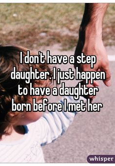 I don't have a step daughter. I just happen to have a daughter born before I met her