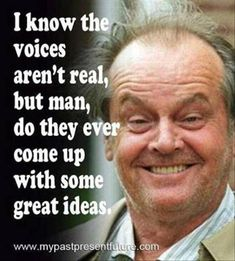 voices in my head funny quotes quote lol funny quote funny quotes humor Ain't that the truth, hey who said that? Badass Quotes, Funny Quotes, Funny Memes, Weird Quotes, Laugh Quotes, Witty Quotes, Film Quotes, Funny Cartoons, Jack Nicholson