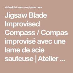 Jigsaw Blade Improvised Compass / Compas improvisé avec une lame de scie sauteuse   Atelier du Bricoleur (menuiserie)…..…… Woodworking Hobbyist's Workshop