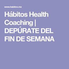 Hábitos Health Coaching     DEPÚRATE DEL FIN DE SEMANA