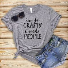 9e89ce06 Your Opinion T-Shirt. See more. I'm So Crafty I Make People Shirt - Funny  Mom Shirt - Funny Maternity. Etsy