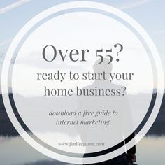 Over 55? Ready to start your home based business? Download our free guide today, visit our website.