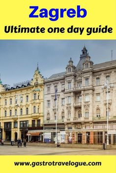 Ultimate 1 day guide to #Zagreb #Croatia- all the highlights,# foodies treats and more - www,gastrotravelogue.com
