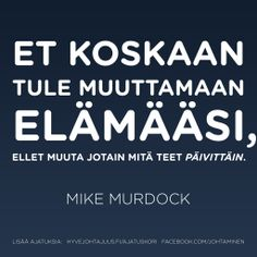 Et koskaan tule muuttamaan elämääsi, ellet muuta jotain mitä teet päivittäin. Big Words, More Words, Carpe Diem Quotes, Lessons Learned In Life, Way Of Life, Story Of My Life, Sad Quotes, Motto, Wisdom