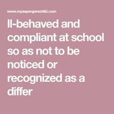 ll-behaved and compliant at school so as not to be noticed or recognized as a differ