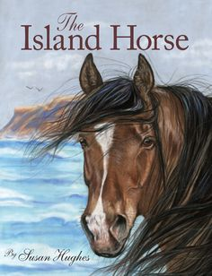 """Read """"The Island Horse"""" by Susan Hughes available from Rakuten Kobo. In the wake of her mother's death, a young girl bonds with a wild stallion on Sable Island. A moving chapter book that w. Horse Movies, Horse Books, Animal Books, Animal Magazines, New Books, Good Books, Books To Read, Island Horse, Horse Story"""