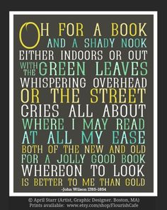 """Oh for a book and a shady nook, Either indoors or out, with the green leaves whispering overhead, or the street cries all about..."" - John Wilson aka  Christopher North/pen name (Academic & Author. Scotland, 1785-1854). PRINT  © April STARR (Artist, Graphic Designer. Boston, MA) via her FlourishCafe etsy shop. Prints available at link. [Do not remove caption; Required by copyright law. Link directly to artist's site.]  PINTEREST on COPYRIGHT:  http://pinterest.com/pin/86975836526856889/"