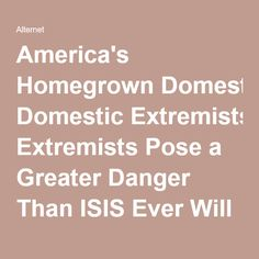 America's Homegrown Domestic Extremists Pose a Greater Danger Than ISIS Ever Will | Alternet