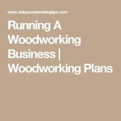 Running A Woodworking Business | Woodworking Plans