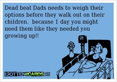 deadbeat dads sayings | Quotes On Dead Beat Father's | Rottenecards - Dead beat Dads needs to ...