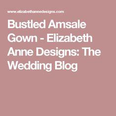 Bustled Amsale Gown - Elizabeth Anne Designs: The Wedding Blog
