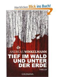 Tief im Wald und unter der Erde: Thriller: Amazon.de: Andreas Winkelmann: Bücher