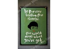 Be the one leading the change the world needs what you've got Painted Wooden Signs, Hand Painted, Wooden Signs With Quotes, World Need, Change The World, The One, Cinema, Movies, Movie Theater